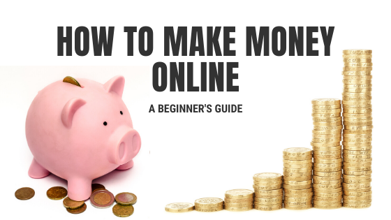"""A banner reading """"How to make money online: A beginner's guide"""". On the left is a pink piggy bank with silver and copper coloured coins at its feet, and on the right is a stack of British pound coins."""